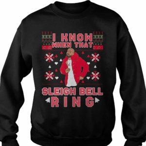 I Know When That Sleigh Bell Ring Christmas Sweatshirt