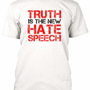 Truth is The New Hate Speech T-Shirt