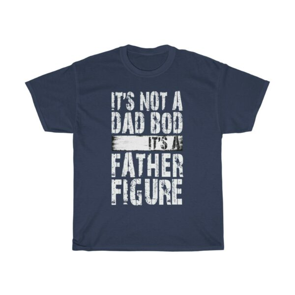 Not A Dad Bod It's A Father Figure Father's Day T shirt