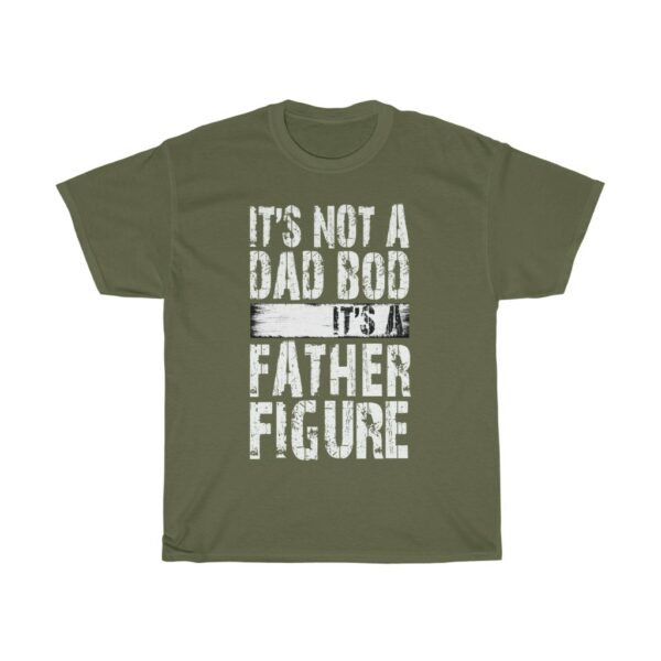 Not A Dad Bod It's A Father Figure Father's Day T shirt dark green